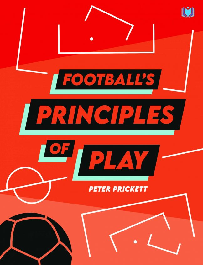 Football's Principles of Play by Peter Prickett